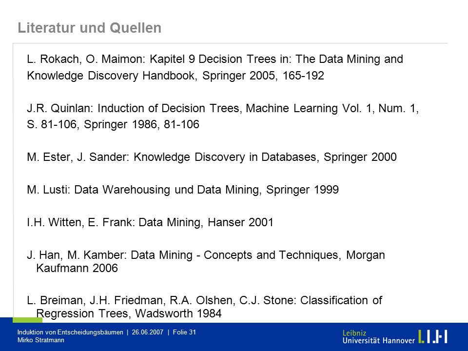 Literatur und Quellen L. Rokach, O. Maimon: Kapitel 9 Decision Trees in: The Data Mining and. Knowledge Discovery Handbook, Springer 2005, 165-192.
