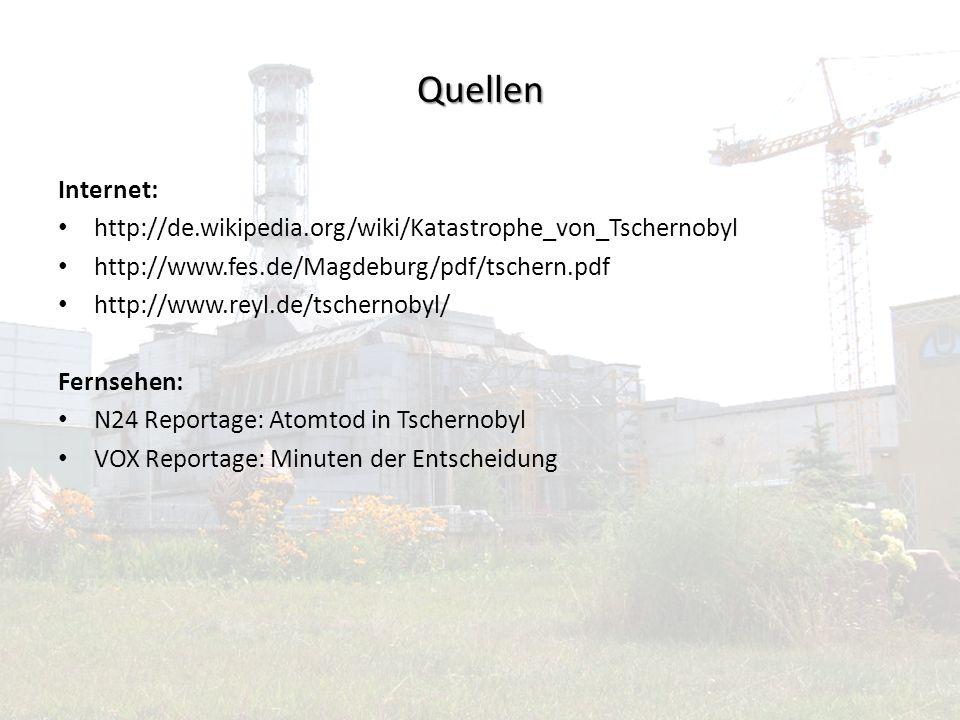 Quellen Internet: http://de.wikipedia.org/wiki/Katastrophe_von_Tschernobyl. http://www.fes.de/Magdeburg/pdf/tschern.pdf.