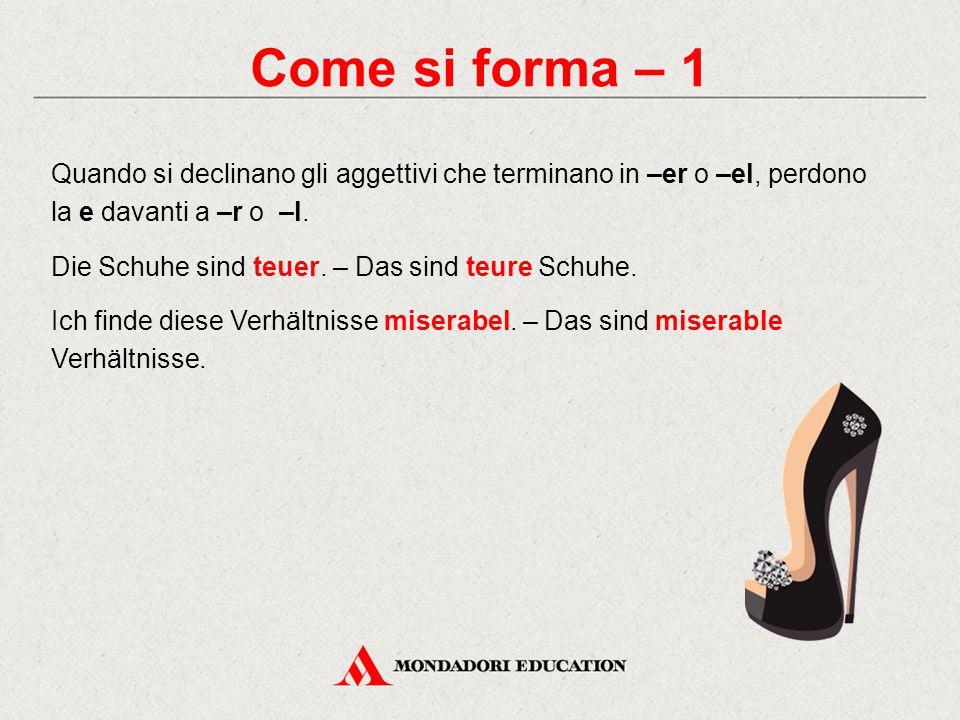 Come si forma – 1 Quando si declinano gli aggettivi che terminano in –er o –el, perdono la e davanti a –r o –l.
