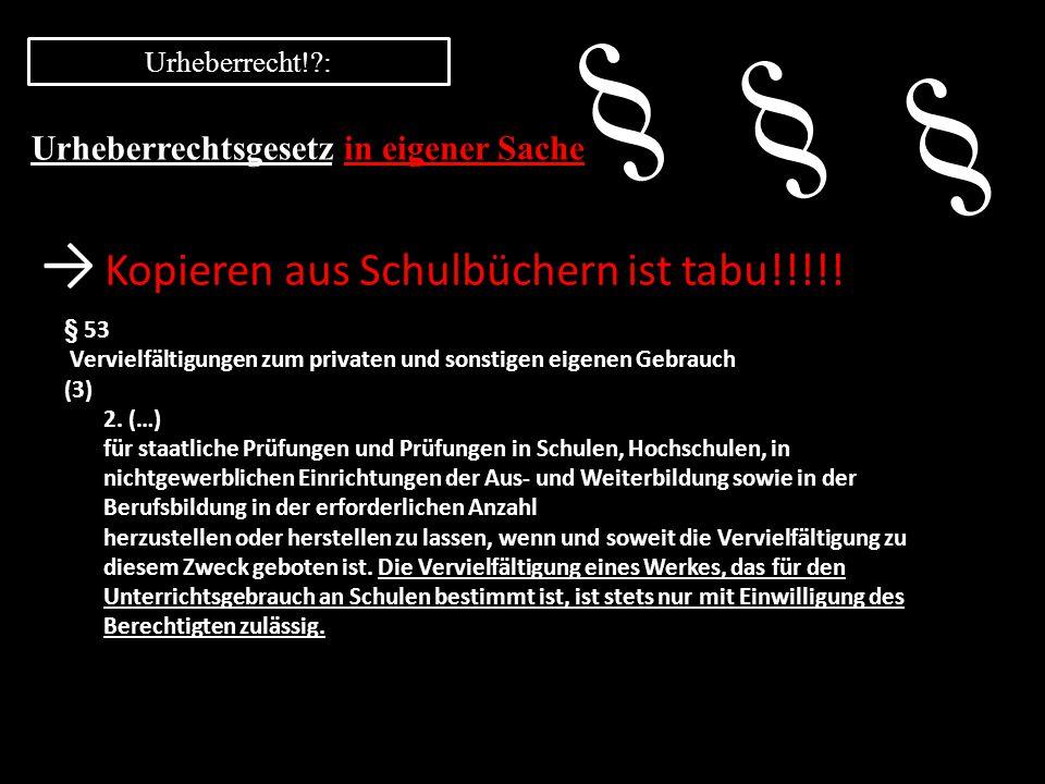 § § § → Kopieren aus Schulbüchern ist tabu!!!!! Urheberrechtsgesetz