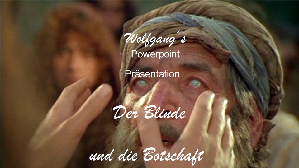 Wolfgang´s Powerpoint Präsentation Der Blinde und die Botschaft