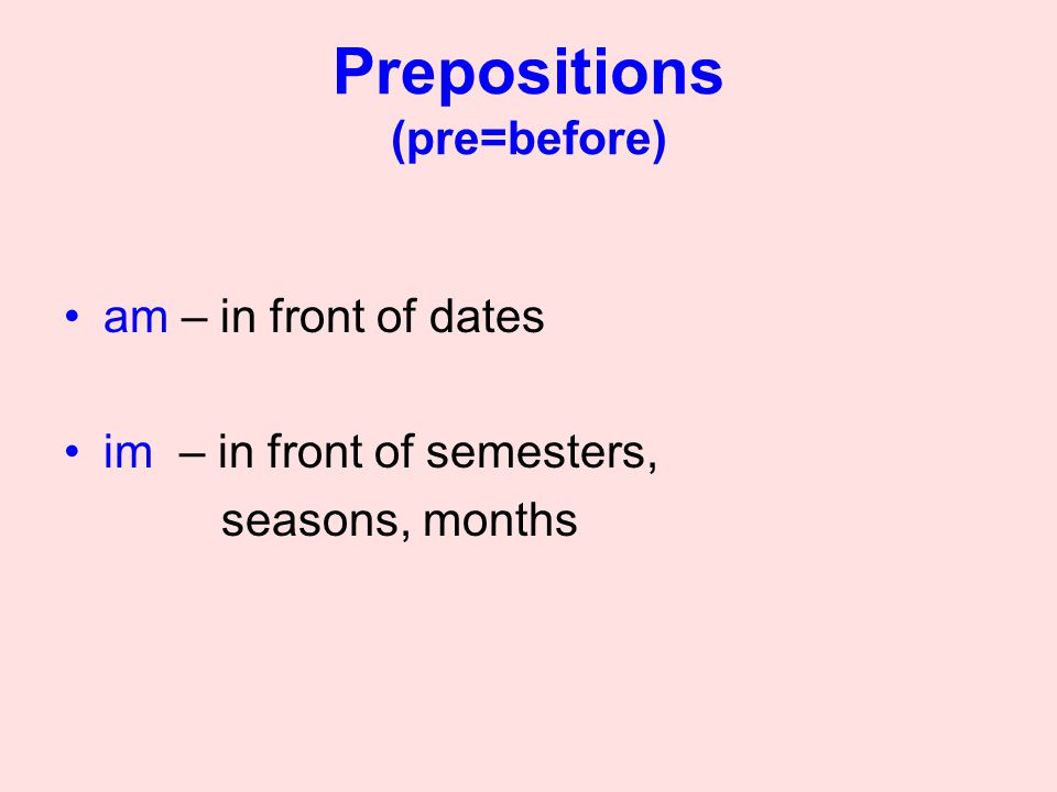 Prepositions (pre=before)