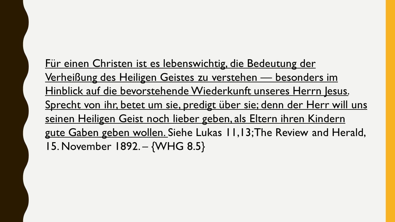 Für einen Christen ist es lebenswichtig, die Bedeutung der Verheißung des Heiligen Geistes zu verstehen — besonders im Hinblick auf die bevorstehende Wiederkunft unseres Herrn Jesus.