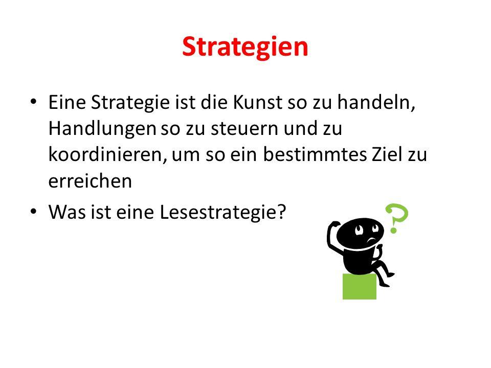 Strategien Eine Strategie ist die Kunst so zu handeln, Handlungen so zu steuern und zu koordinieren, um so ein bestimmtes Ziel zu erreichen.