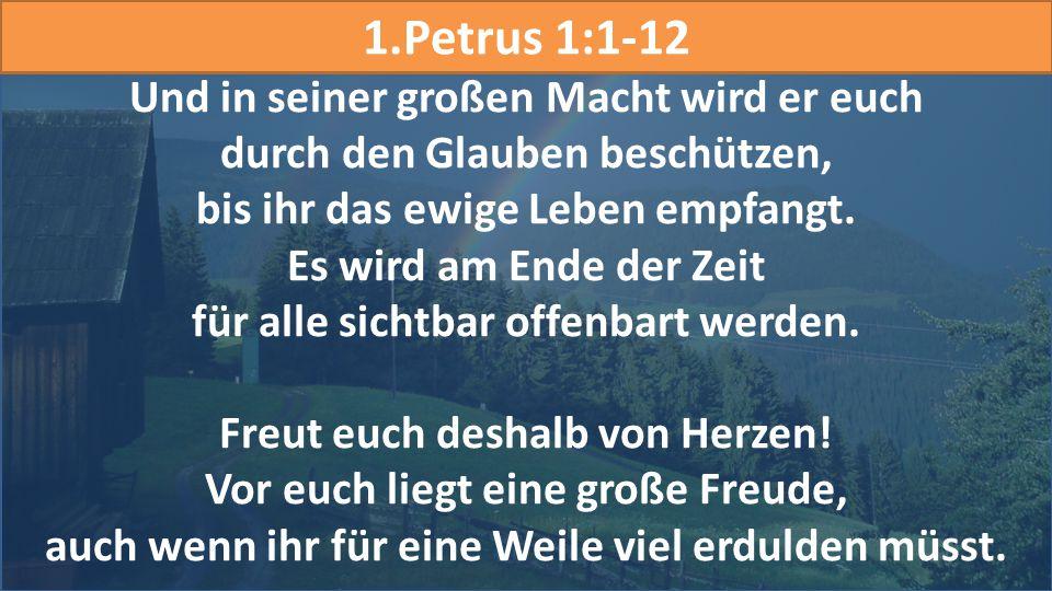 1.Petrus 1:1-12 Und in seiner großen Macht wird er euch