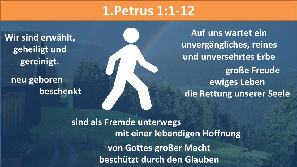 1.Petrus 1:1-12 Auf uns wartet ein unvergängliches, reines und unversehrtes Erbe. Wir sind erwählt, geheiligt und gereinigt.
