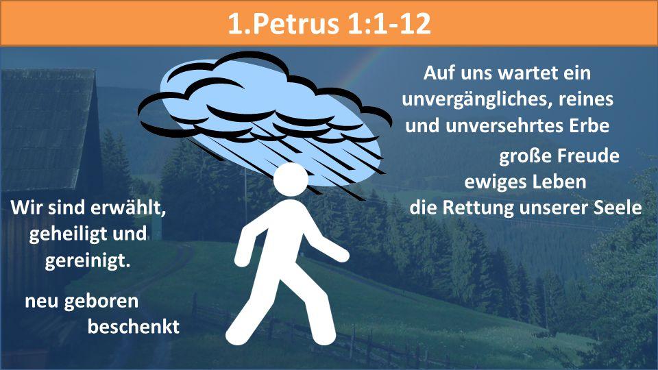 1.Petrus 1:1-12 Auf uns wartet ein unvergängliches, reines und unversehrtes Erbe. große Freude. ewiges Leben.