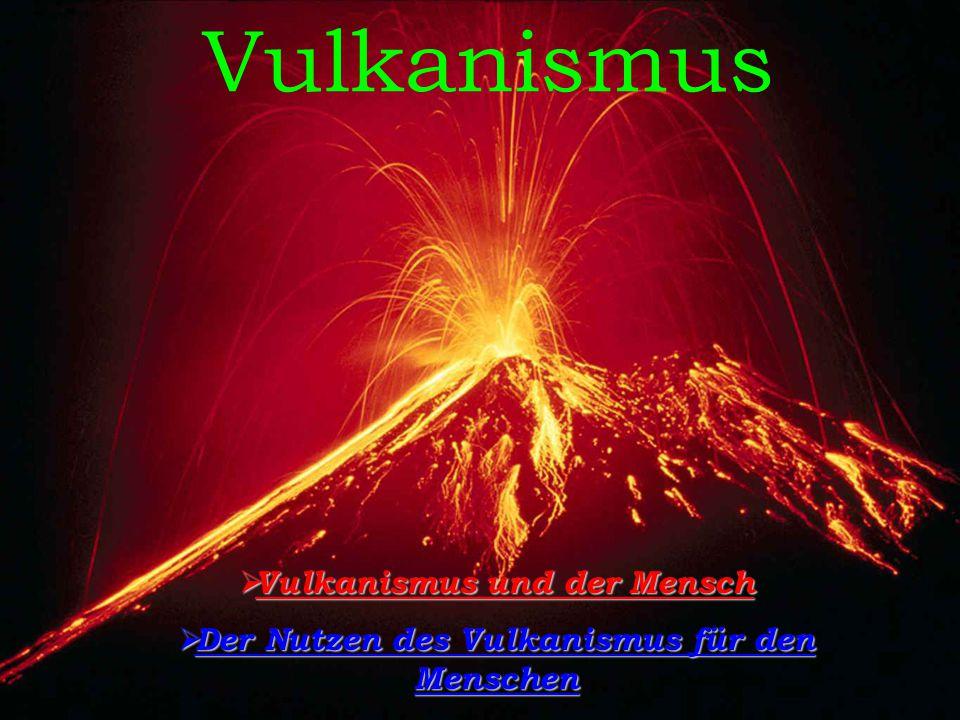 Vulkanismus und der Mensch Der Nutzen des Vulkanismus für den Menschen