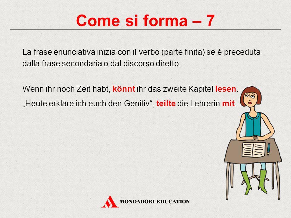 Come si forma – 7 La frase enunciativa inizia con il verbo (parte finita) se è preceduta dalla frase secondaria o dal discorso diretto.