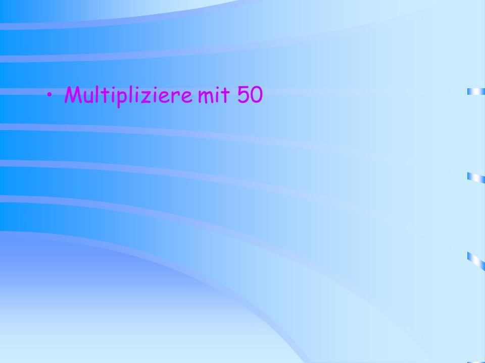 Multipliziere mit 50