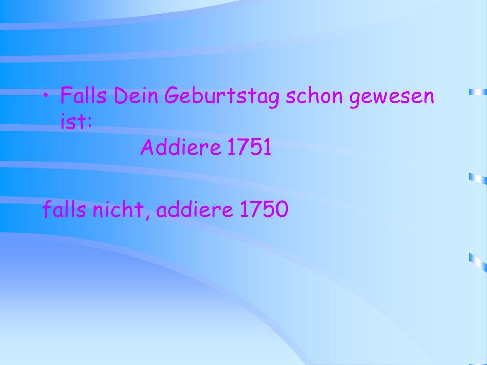 Falls Dein Geburtstag schon gewesen ist: Addiere 1751