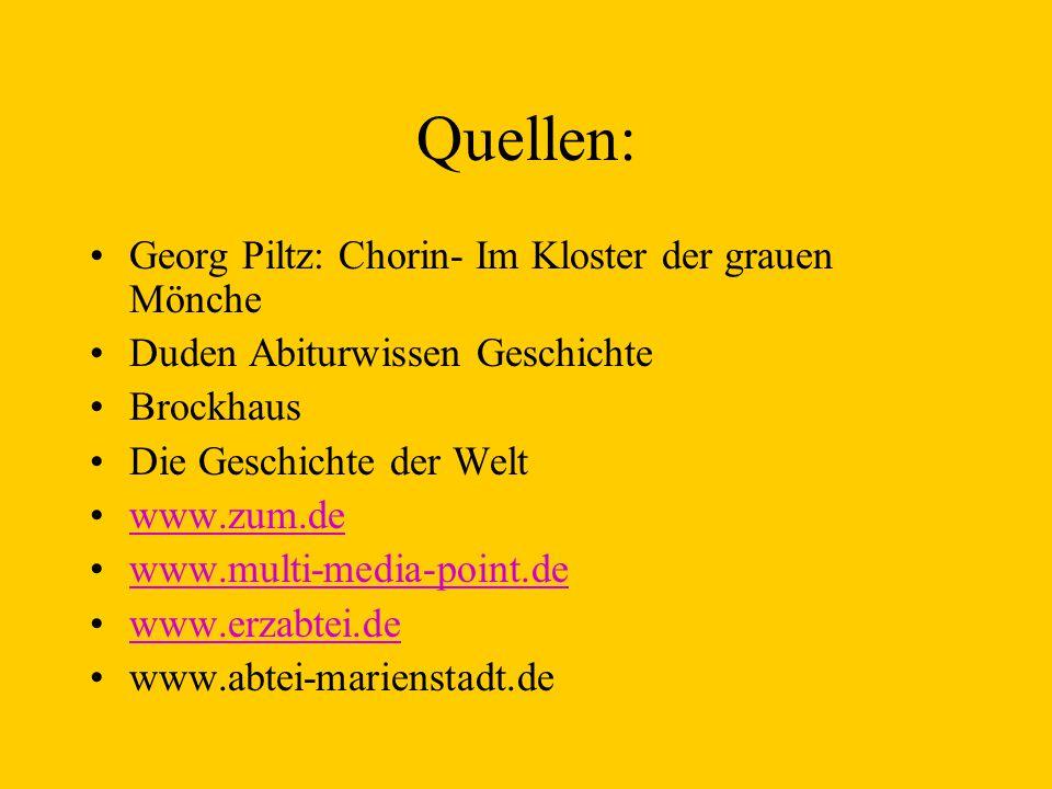 Quellen: Georg Piltz: Chorin- Im Kloster der grauen Mönche