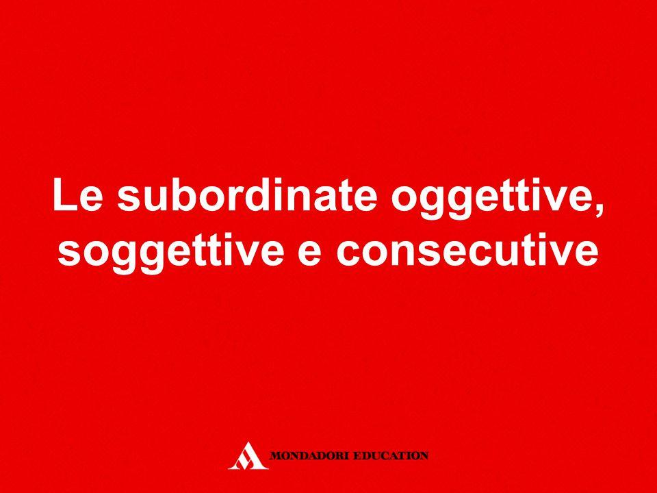 Le subordinate oggettive, soggettive e consecutive