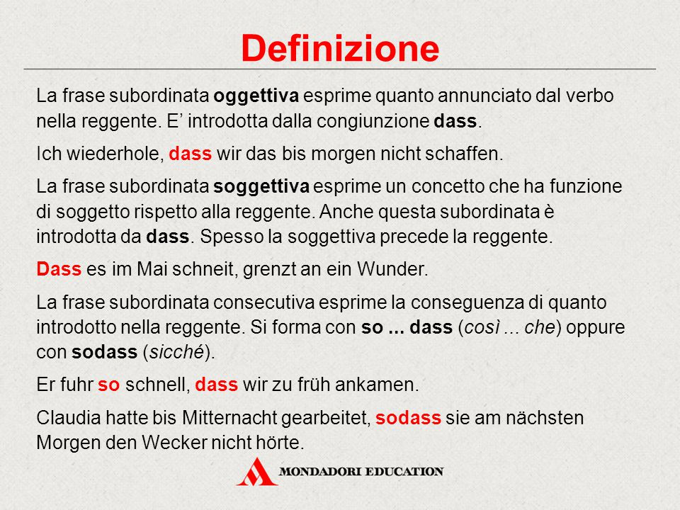 Definizione La frase subordinata oggettiva esprime quanto annunciato dal verbo nella reggente. E' introdotta dalla congiunzione dass.