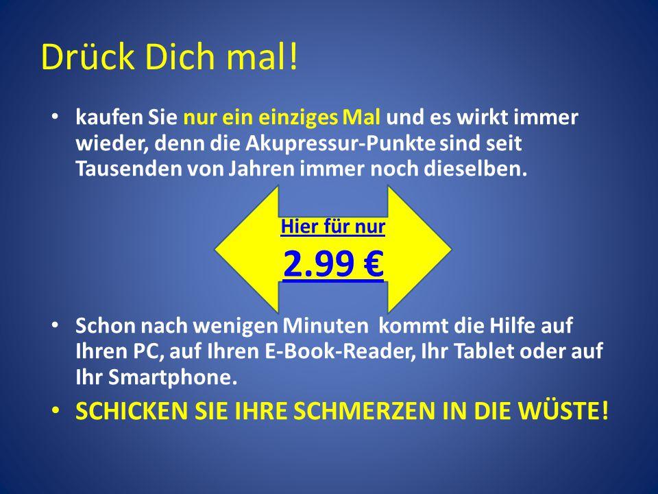 Drück Dich mal! 2.99 € SCHICKEN SIE IHRE SCHMERZEN IN DIE WÜSTE!