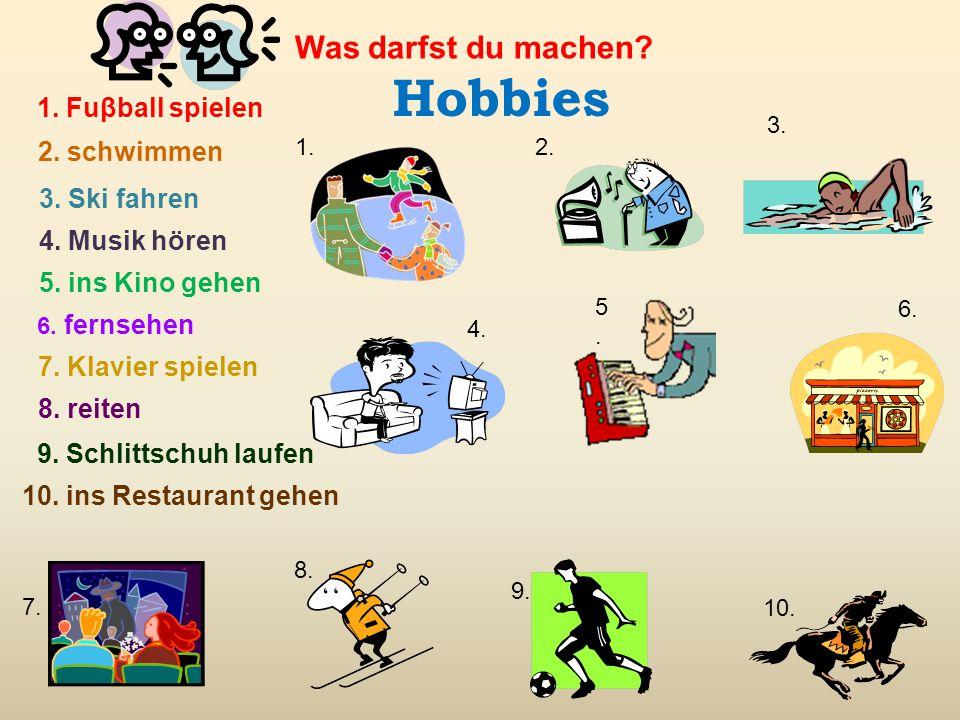 Hobbies Was darfst du machen 1. Fuβball spielen 2. schwimmen