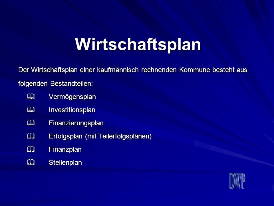 Wirtschaftsplan Der Wirtschaftsplan einer kaufmännisch rechnenden Kommune besteht aus folgenden Bestandteilen: