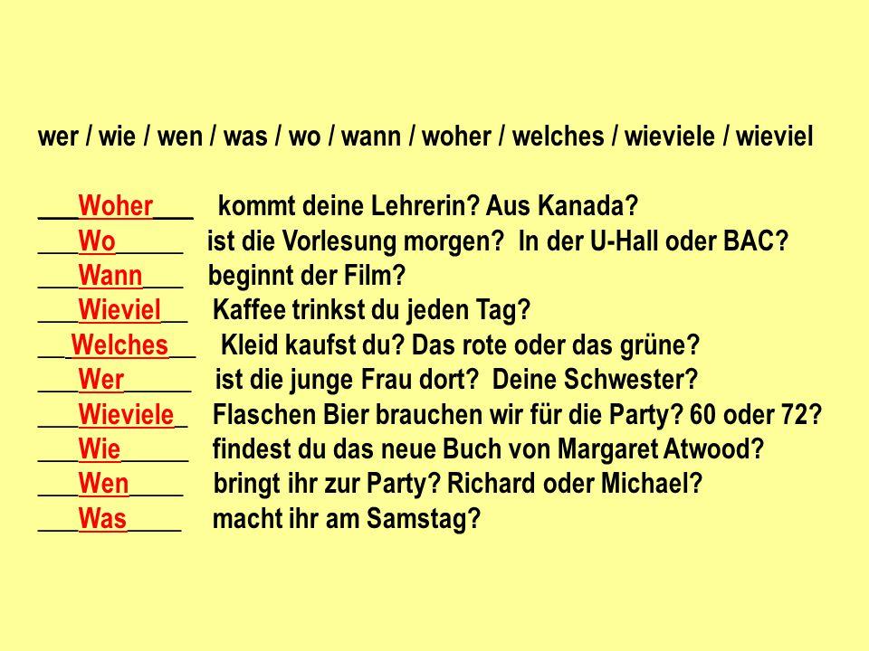 wer / wie / wen / was / wo / wann / woher / welches / wieviele / wieviel