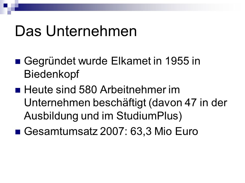 Das Unternehmen Gegründet wurde Elkamet in 1955 in Biedenkopf