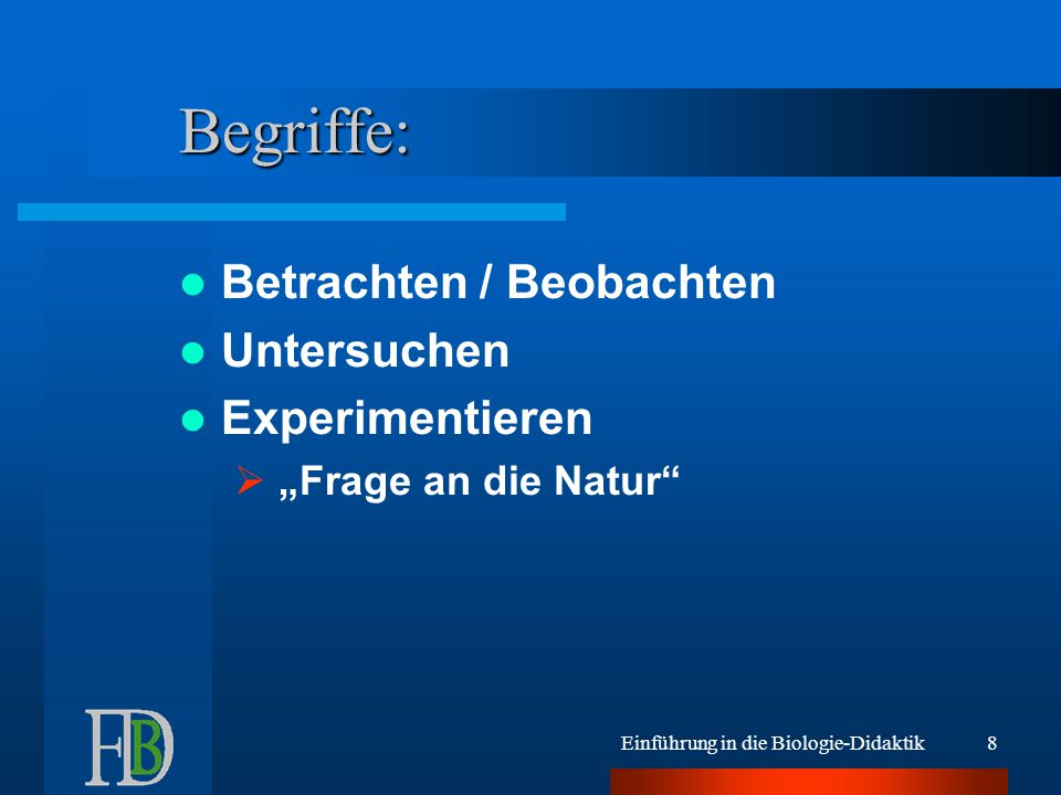 Begriffe: Betrachten / Beobachten Untersuchen Experimentieren