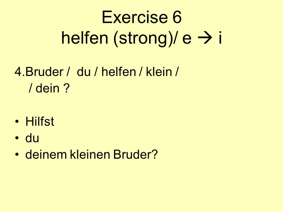 Exercise 6 helfen (strong)/ e  i