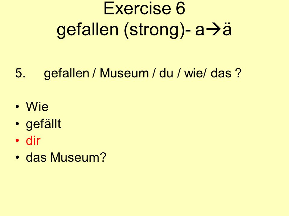 Exercise 6 gefallen (strong)- aä