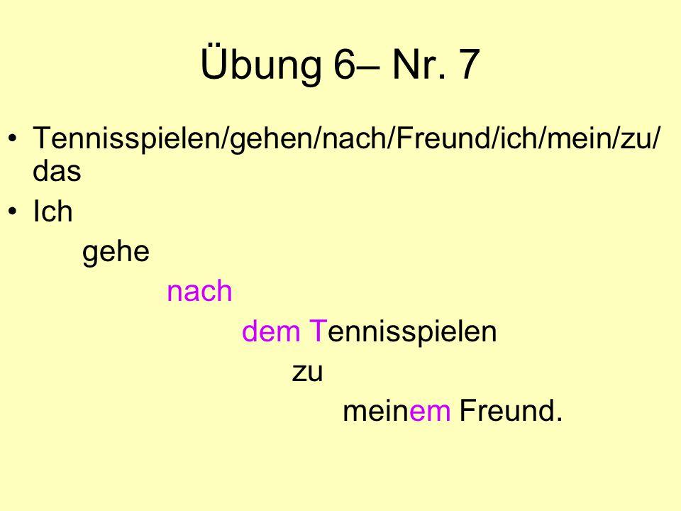 Übung 6– Nr. 7 Tennisspielen/gehen/nach/Freund/ich/mein/zu/das Ich