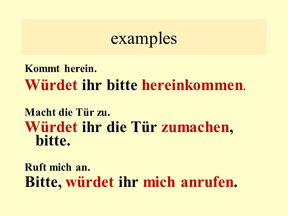 examples Würdet ihr bitte hereinkommen.