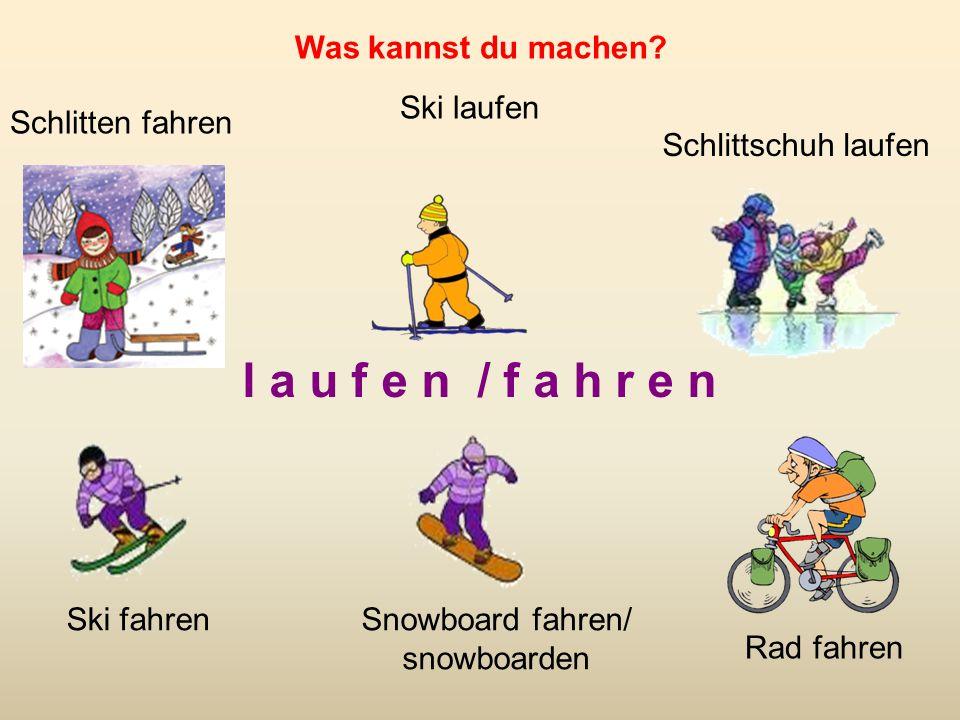l a u f e n / f a h r e n Was kannst du machen Ski laufen