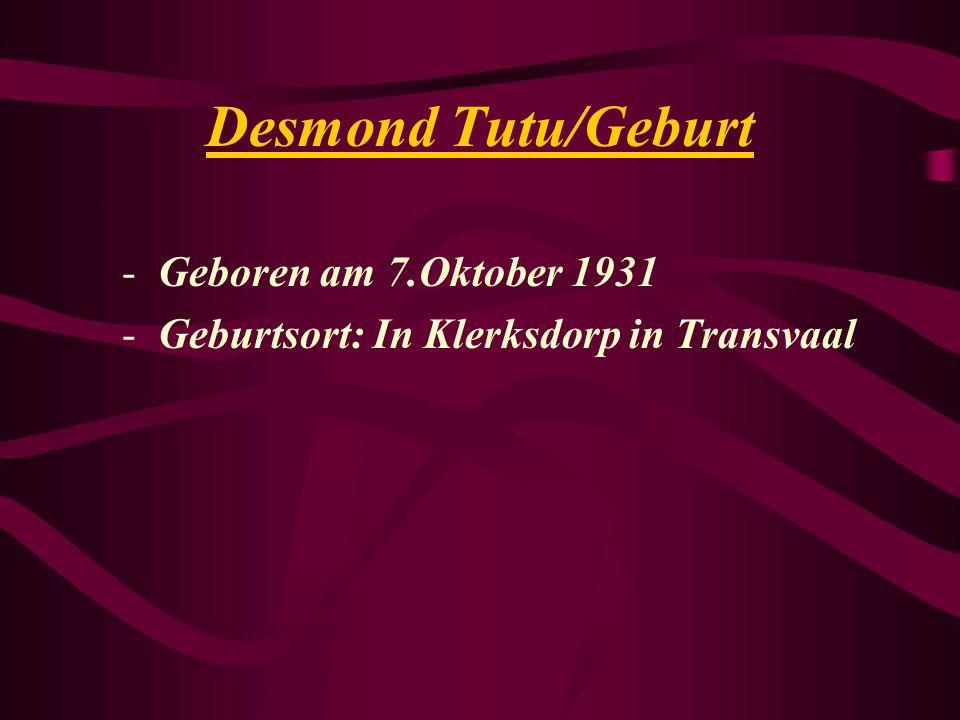 Desmond Tutu/Geburt Geboren am 7.Oktober 1931