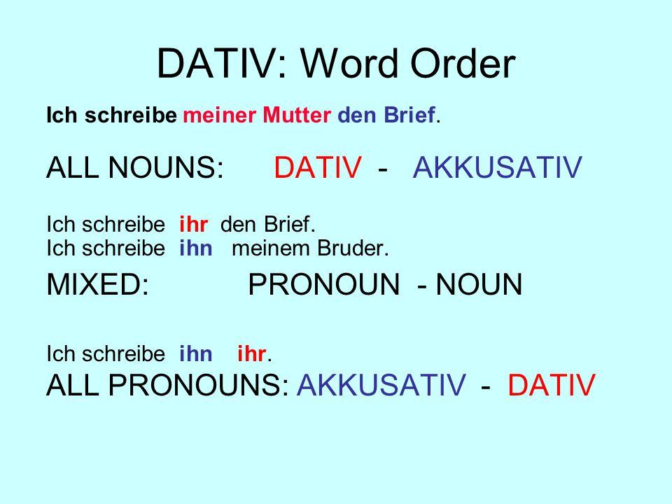 DATIV: Word Order ALL NOUNS: DATIV - AKKUSATIV MIXED: PRONOUN - NOUN