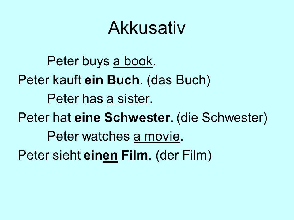 Akkusativ Peter buys a book. Peter kauft ein Buch. (das Buch)