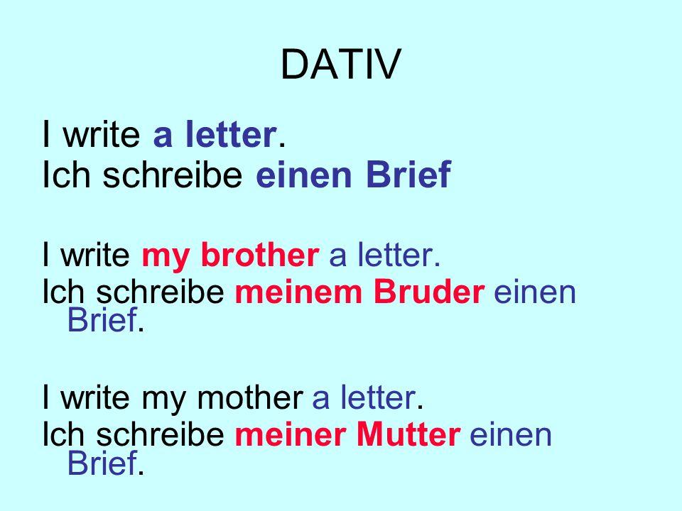 DATIV I write a letter. Ich schreibe einen Brief