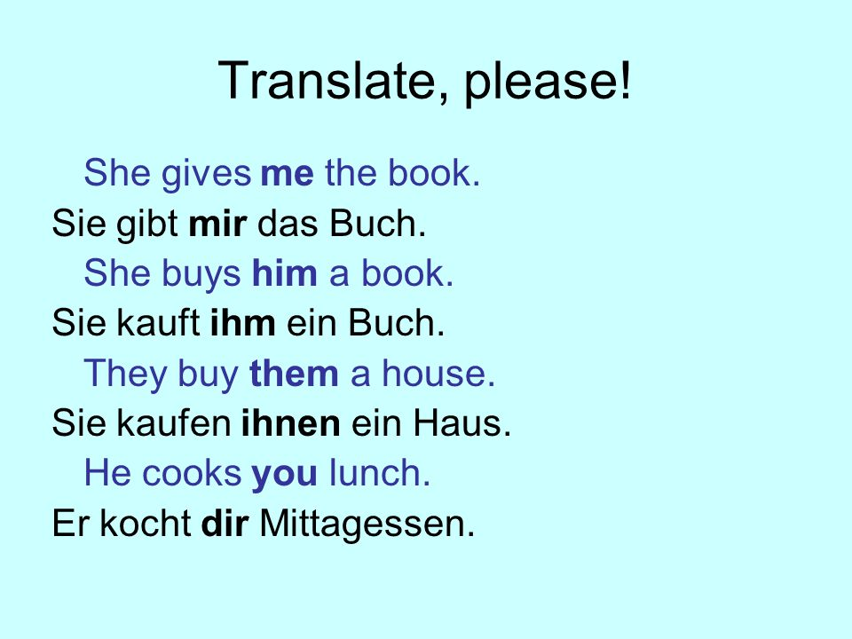 Translate, please! She gives me the book. Sie gibt mir das Buch.