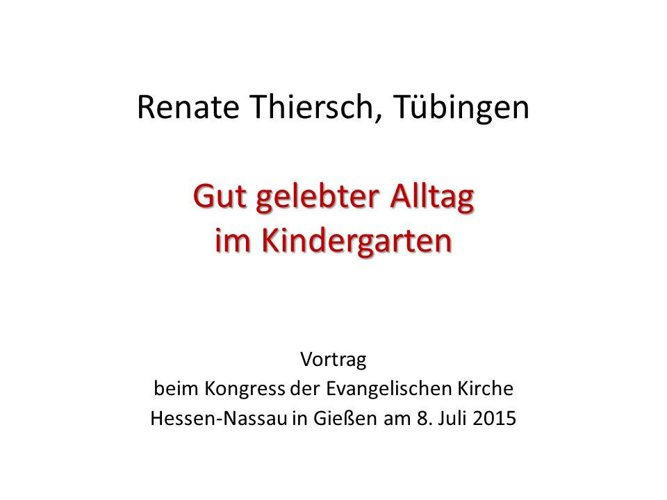 Renate Thiersch, Tübingen Gut gelebter Alltag im Kindergarten