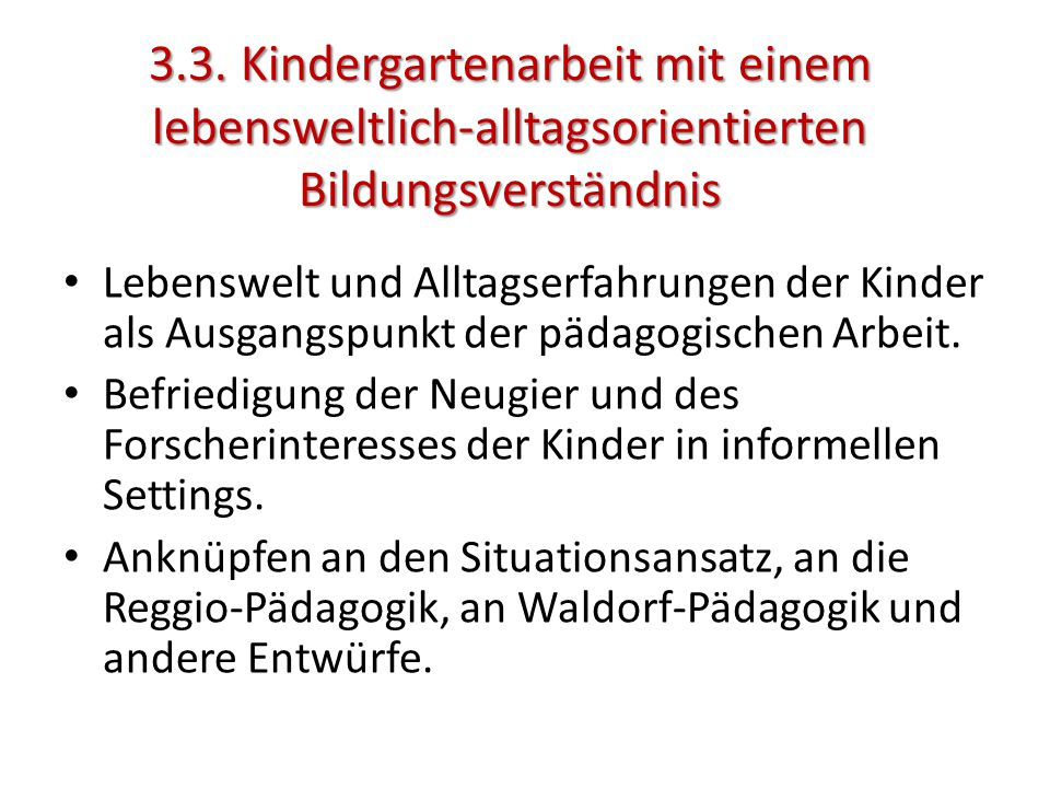 3.3. Kindergartenarbeit mit einem lebensweltlich-alltagsorientierten Bildungsverständnis