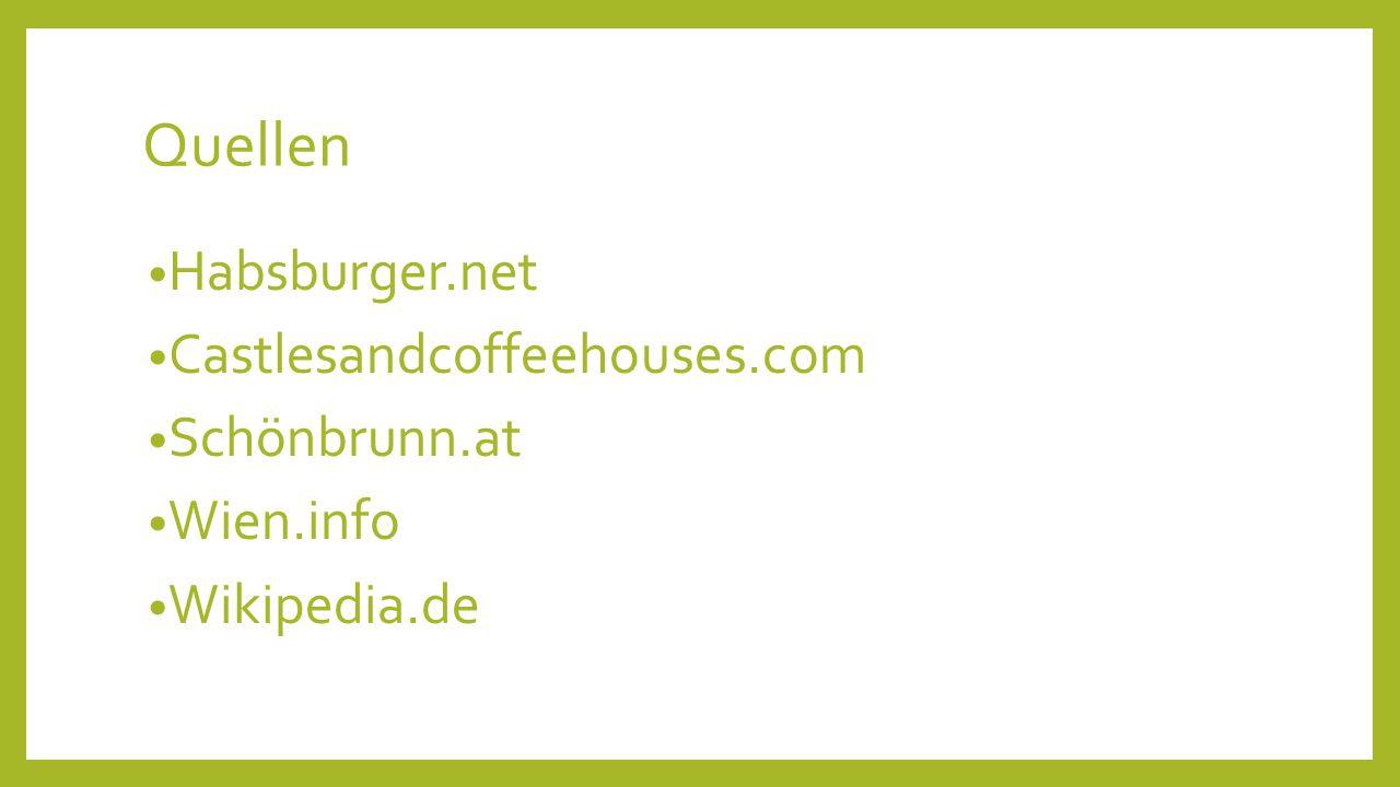 Quellen Habsburger.net Castlesandcoffeehouses.com Schönbrunn.at