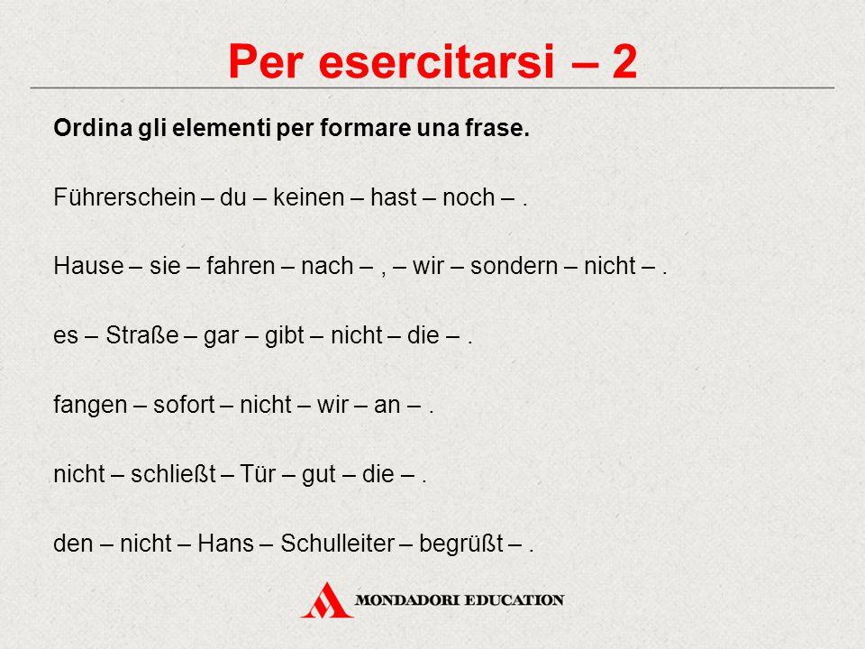 Per esercitarsi – 2 Ordina gli elementi per formare una frase.