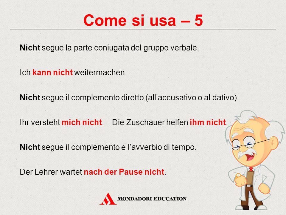 Come si usa – 5 Nicht segue la parte coniugata del gruppo verbale.