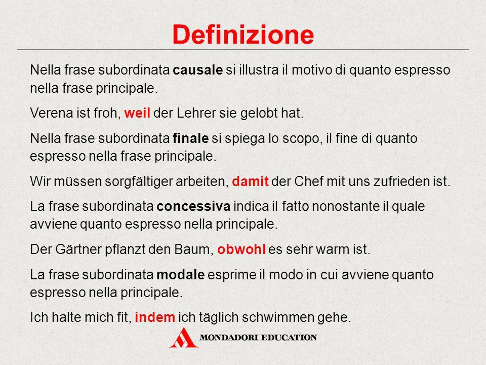 Definizione Nella frase subordinata causale si illustra il motivo di quanto espresso nella frase principale.
