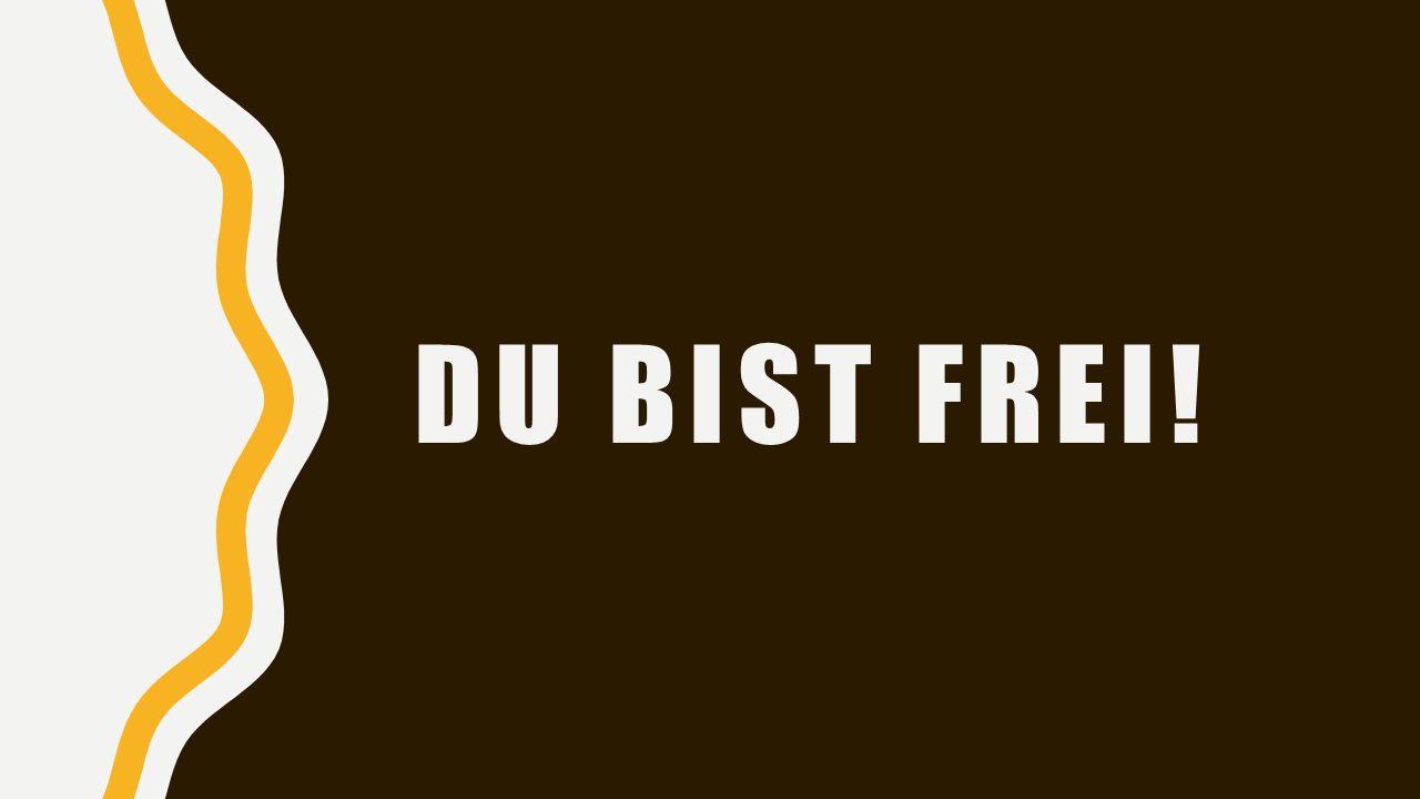 Du bist frei!