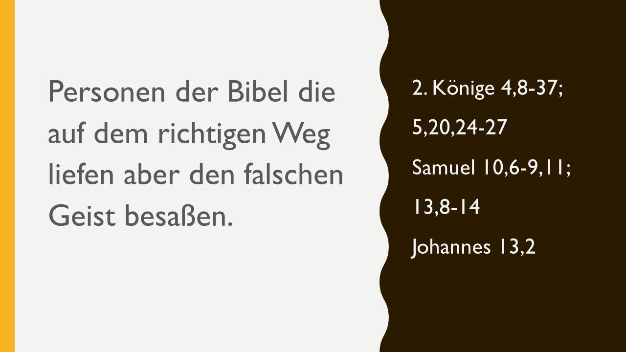 Personen der Bibel die auf dem richtigen Weg liefen aber den falschen Geist besaßen.