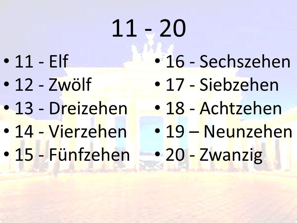 11 - 20 11 - Elf 12 - Zwölf 13 - Dreizehen 14 - Vierzehen