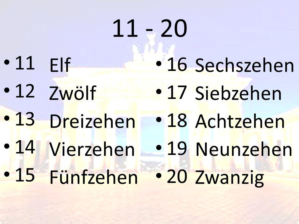 11 - 20 11 12 13 14 15 Elf Zwölf Dreizehen Vierzehen Fünfzehen 16 17