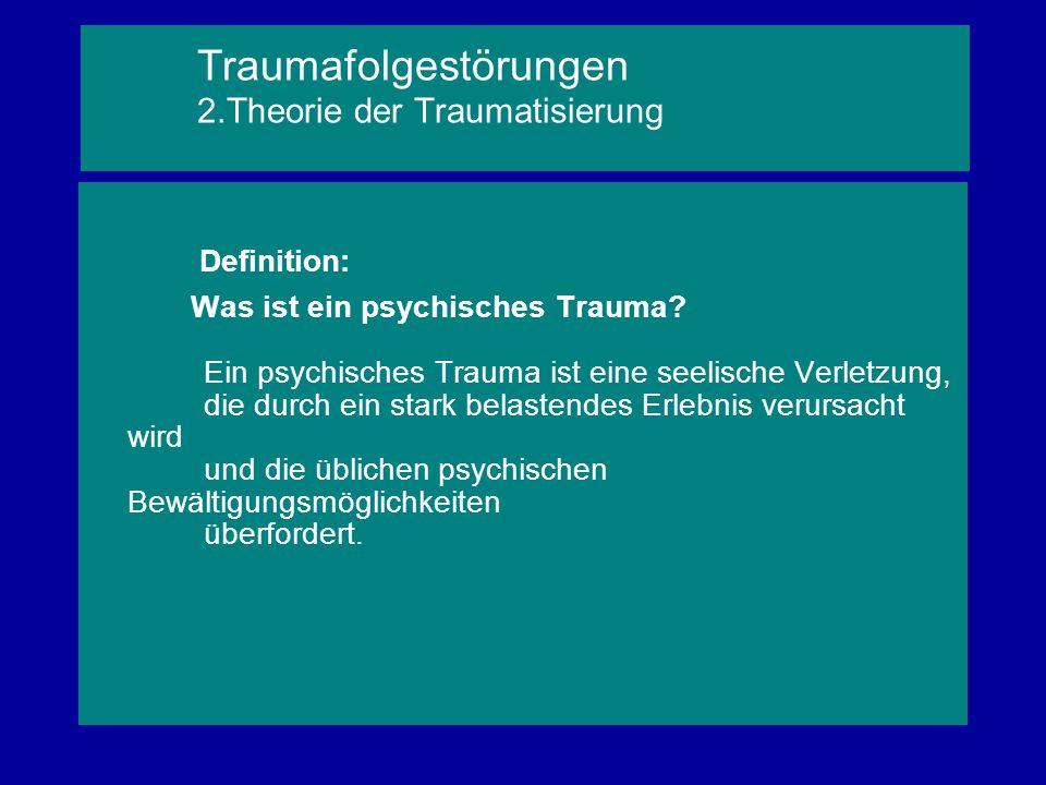 Traumafolgestörungen 2.Theorie der Traumatisierung