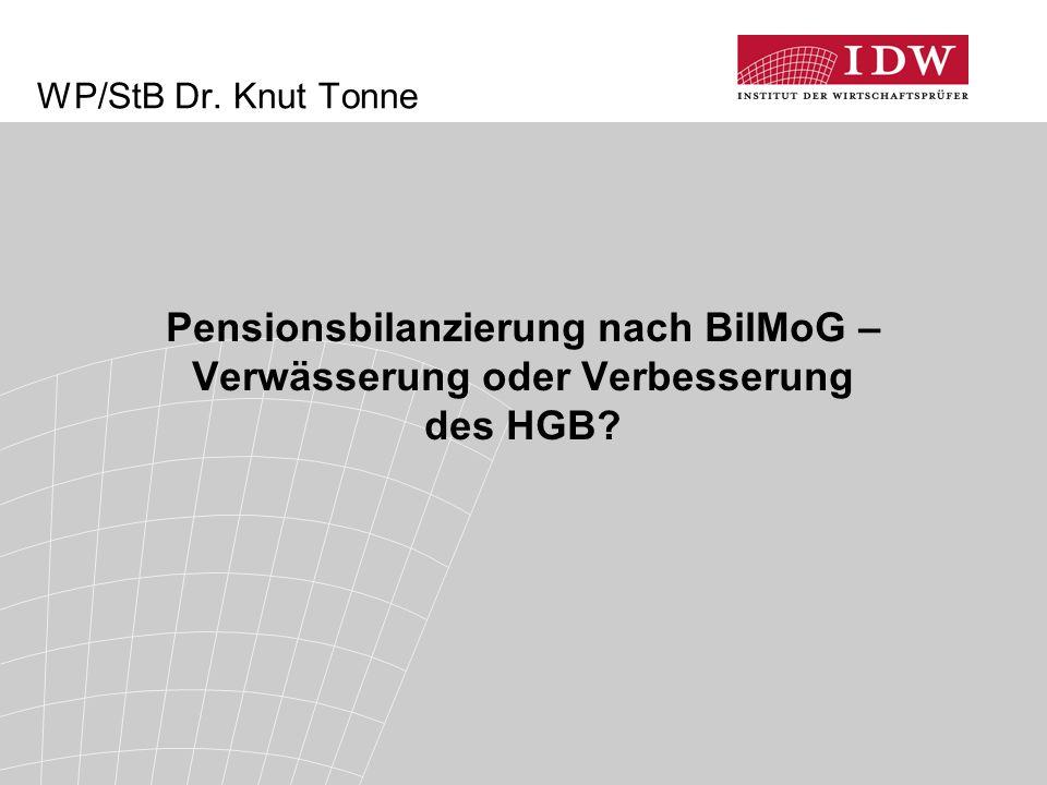 WP/StB Dr. Knut Tonne Pensionsbilanzierung nach BilMoG – Verwässerung oder Verbesserung des HGB