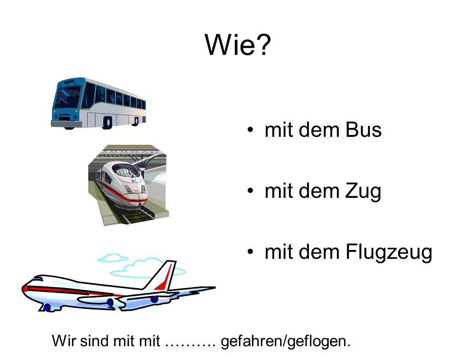 Wie mit dem Bus mit dem Zug mit dem Flugzeug