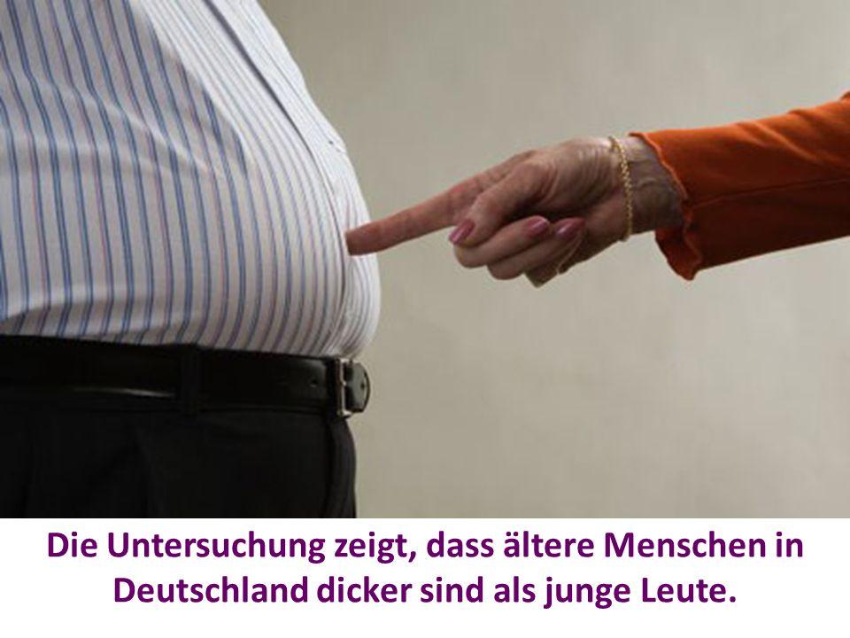 Die Untersuchung zeigt, dass ältere Menschen in Deutschland dicker sind als junge Leute.