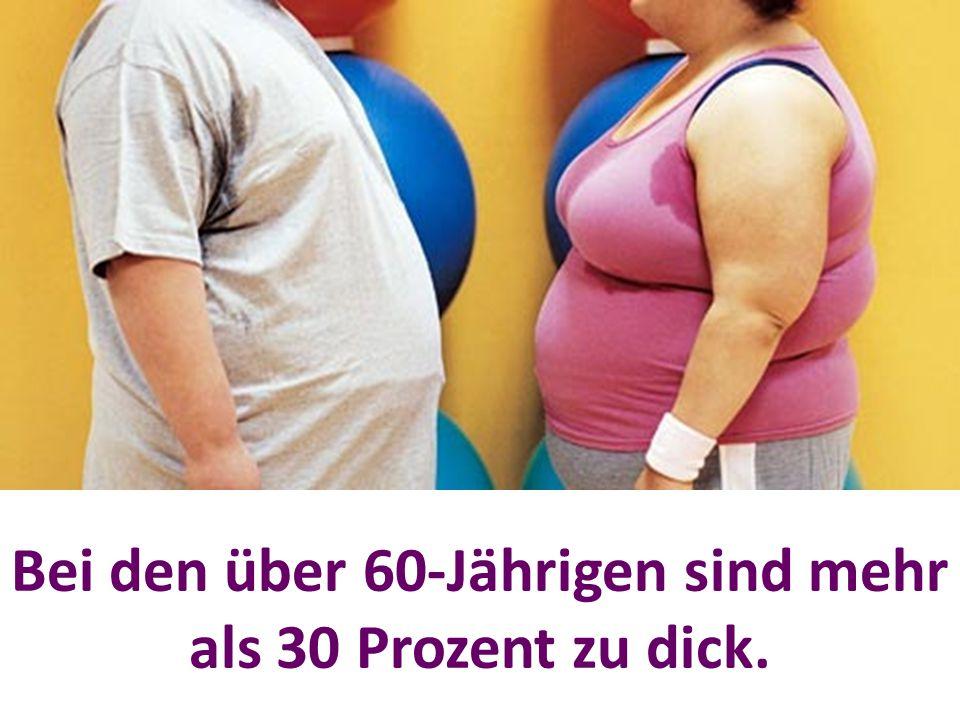 Bei den über 60-Jährigen sind mehr als 30 Prozent zu dick.