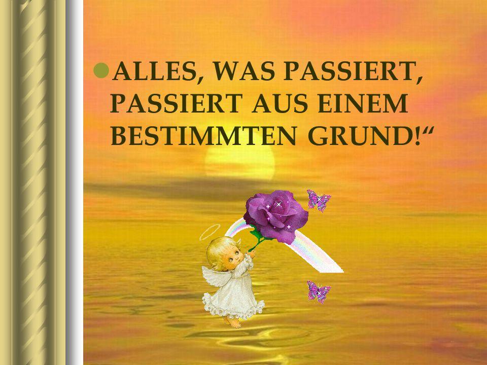 ALLES, WAS PASSIERT, PASSIERT AUS EINEM BESTIMMTEN GRUND!